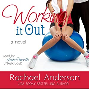 Working It Out: A Romantic Comedy | [Rachael Anderson]