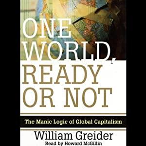 One World, Ready or Not: The Manic Logic of Global Capitalism | [William Greider]