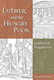 img - for Luther and the Hungry Poor: Gathered Fragments book / textbook / text book