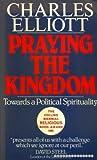 Praying the Kingdom: Towards a Political Spirituality (0232516456) by CHARLES ELLIOTT