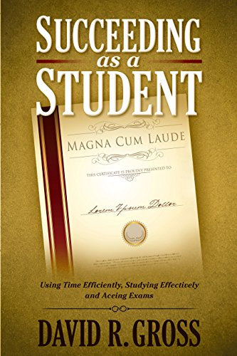 Book: Succeeding as a Student - Tips for Using Your Time Efficiently and Studying Effectively by David R. Gross