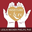 Insecure in Love: How Anxious Attachment Can Make You Feel Jealous, Needy, and Worried and What You Can Do About It Hörbuch von Leslie Becker-Phelps PhD Gesprochen von: Susan Boyce