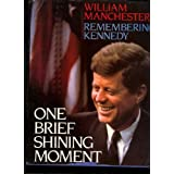 One Brief Shining Moment : Remembering Kennedy / William Manchester