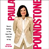 There's Nothing in This Book That I Meant to Say (       ABRIDGED) by Paula Poundstone Narrated by Paula Poundstone