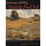 Landscape Painting Inside and Out: Capture the Vitality of Outdoor Painting in Your Studio With Oils ~ Kevin D. Macpherson