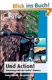 Und Action!: Unterwegs mit der GoPro�-Kamera (Edition FotoHits)