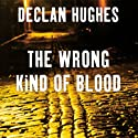 The Wrong Kind of Blood (       UNABRIDGED) by Declan Hughes Narrated by Stanley Townsend