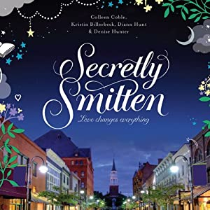 Secretly Smitten | [Colleen Coble, Kristin Billerbeck, Denise Hunter, Diann Hunt]