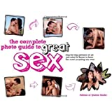 The Complete Photo Guide to Great Sex: Step-by-step Pictures of All You Need to Know to Have the Most Amazing Sex Ever by The Editors of Quiver Books (July 1 2012)