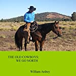 We Go North: The Old Cowboys, Volume 2 | Mr. William M Ardrey