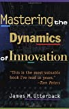Mastering the Dynamics of Innovation (0875847404) by James M. Utterback