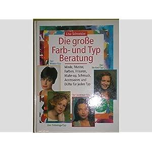 Die grosse Farb- und Typ-Beratung : Mode, Muster, Farben, Frisuren, Make-up, Schmuck,