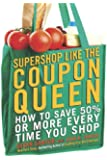Supershop like the Coupon Queen: How to Save 50% or More Every Time You Shop