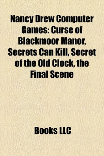 Nancy Drew Computer Games: Curse of Blackmoor Manor, Secrets Can Kill, Secret of the Old Clock, the Final Scene