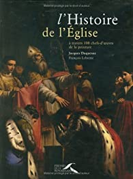 L'histoire de l'Eglise � travers 100 chefs-d'oeuvre de la peinture par Jacques Duquesne