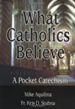 What Catholics Believe: A Pocket Catechism (0879735740) by Aquilina, Michael J.