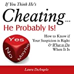 If You Think He's Cheating... He Probably Is!: How to Know If Your Suspicion Is Right and What to Do When It Is | Laura DeAngelo