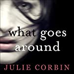What Goes Around: The best-selling psychological thriller | Julie Corbin