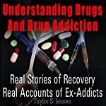 Understanding Drugs and Drug Addiction: Treatment to Recovery and Real Accounts of Ex-Addicts, Volume 1 | Taylor S. Jensen