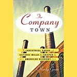 The Company Town: The Industrial Edens and Satanic Mills that Shaped the American Economy | Hardy Green