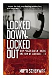 Locked Down, Locked Out: Why Prison Doesnt Work and How We Can Do Better