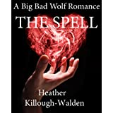The Spell (The Big Bad Wolf Series Book 3) ~ Heather Killough-Walden