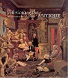 img - for Fabricating the Antique: Neoclassicism in Britain, 1760-1800 by Coltman, Viccy (2006) Hardcover book / textbook / text book