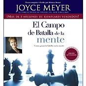 El Campo de Batalla de la Mente: Ganar la Batalla en su Mente | [Joyce Meyer]