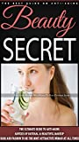 Beauty Secret: The Ultimate Guide To Anti-Aging, Advices Of Natural & Beautiful Makeup, Hair And Fashion To Be The Most Attractive Woman At All Times.