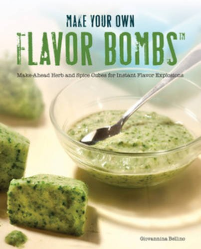 Make Your Own Flavor Bombs: Make-Ahead Herb and Spice Cubes for Instant Flavor Explosions by Giovannina Bellino