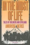 Ambrose Gwinnett Bierce In the Midst of Life: Tales of Soldiers and Civilians