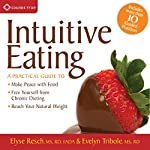 Intuitive Eating: A Practical Guide to Make Peace with Food, Free Yourself from Chronic Dieting, and Reach Your Natural Weight | Evelyn Tribole,Elyse Resch