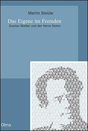 Das Eigene im Fremden. Gustav Mahler und der ferne Osten (Studien und Materialien zur Musikwissenschaft)