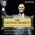 The Defining Moment: FDR's Hundred Days and the Triumph of Hope (       UNABRIDGED) by Jonathan Alter Narrated by Grover Gardner