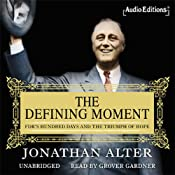 The Defining Moment: FDR's Hundred Days and the Triumph of Hope | [Jonathan Alter]