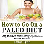 How to Go on a Paleo Diet: The Nutrient-Rich Eating Solution for Energy, Clarity, Clear Skin, Improved Sleep, Higher Immune Function and More (       ungekürzt) von Jamie Fynn Gesprochen von: Mutt Rogers