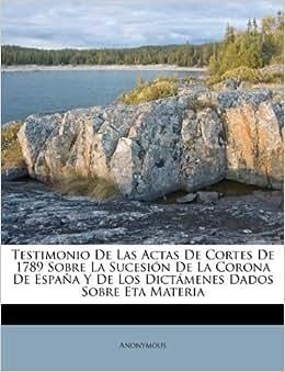 Testimonio De Las Actas De Cortes De 1789 Sobre La Sucesión De La