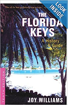 The Florida Keys: A History and Guide Tenth Edition by Joy Williams and Robert Carawan