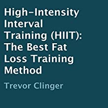 High-Intensity Interval Training (HIIT): The Best Fat Loss Training Method (       UNABRIDGED) by Trevor Clinger Narrated by Richard Frances