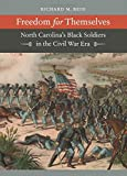 img - for Freedom for Themselves: North Carolina's Black Soldiers in the Civil War Era (Civil War America) book / textbook / text book
