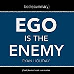 Book Summary: Ego Is the Enemy by Ryan Holiday |  FlashBooks Book Summaries