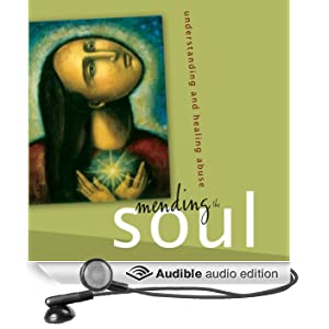 Mending the Soul: Understanding and Healing Abuse (Unabridged)