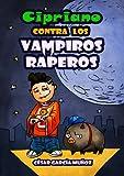 Cipriano contra los vampiros raperos (Cipriano, el vampiro vegetariano n� 2)