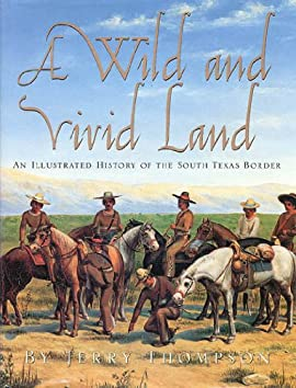 A Wild and Vivid Land: An Illustrated History of the South Texas Border - Paperback