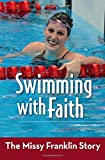 img - for Swimming with Faith: The Missy Franklin Story (ZonderKidz Biography) book / textbook / text book