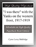 """""""I was there"""" with the Yanks on the western front, 1917-1919"""