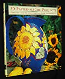 Thirty Papier Mache Projects (Thirty Projects)