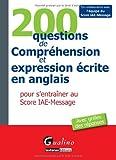 echange, troc Gualino éditeur - 200 questions de Compréhension et expression écrite en anglais pour s'entraîner au Score IAE-Message : Avec grilles des rép