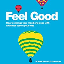 Feel Good: How to Change Your Mood and Cope with Whatever Comes Your Way Audiobook by Shane Pascoe, Graham Law Narrated by Kris Dyer