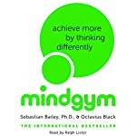 Mind Gym: Achieve More by Thinking Differently | Sebastian Bailey,Octavius Black